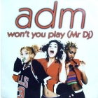ADM : WON'T YOU PLAY (MR DJ)