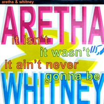 ARETHA & WHITNEY : IT ISN'T, IT WASN'T, IT AIN'T NEVER G...