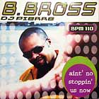 B.BROSS : AIN'T NO STOPPIN' US NOW