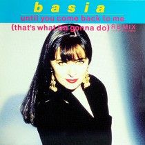 BASIA : UNTIL YOU COME BACK TO ME  (REMIX)