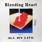 BLEEDING HEART : ALL MY LIFE