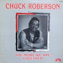 CHUCK ROBERSON : THE MORE WE ARE TOGETHER