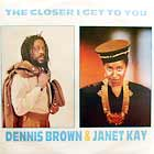 DENNIS BROWN & JANET KAY : THE CLOSER I GET TO YOU