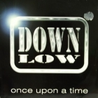 DOWN LOW : ONCE UPON A TIME