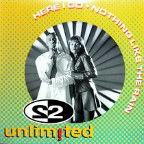 2 UNLIMITED : HERE I GO  / NOTHING LIKE THE RAIN