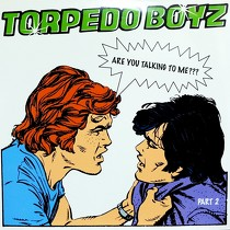 TORPEDO BOYZ : ARE YOU TALKING TO ME?  (PART 2)