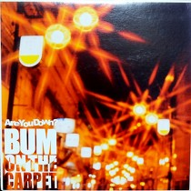 BUM ON THE CARPET : ARE YOU DOWN?