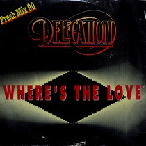 DELEGATION : WHERE'S THE LOVE  (FRESH MIX 90)