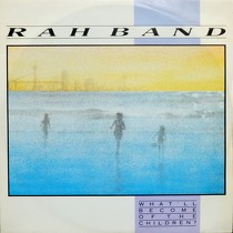 RAH BAND : WHAT'LL BECOME OF THE CHILDREN
