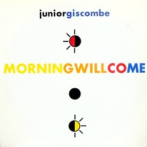 JUNIOR GISCOMBE : MORNING WILL COME