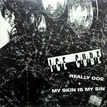 ICE CUBE : REALLY DOE  / MY SKIN IS MY SIN