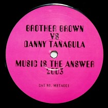 BROTHER BROWN  VS. DANNY TANAGULA : MUSIC IS THE ANSWER  2003