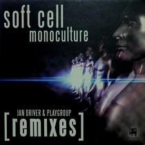 SOFT CELL : MONOCULTURE  (JAN DRIVER & PLAYGROUP REMIXES)