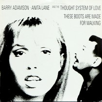 BARRY ADAMSON  , ANITA LANE AND THE THOUGHT SYSTEM OF LOVE : THESE BOOTS ARE MADE FOR WALKING