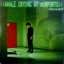 WHALE : CRYING AT AIRPORTS