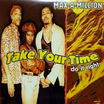 MAX-A-MILLION : TAKE YOUR TIME  (DO IT RIGHT)