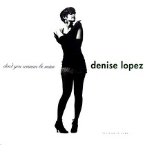 DENISE LOPEZ : DON'T YOU WANNA BE MINE