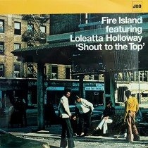 FIRE ISLAND  ft. LOLEATTA HOLLOWAY : SHOUT TO THE TOP