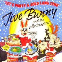 JIVE BUNNY AND THE MASTERMIXERS : LET'S PARTY  / AULD LANG SYNE