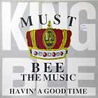 KING BEE : MUST BEE THE MUSIC  / HAVIN' A GOOD TIME