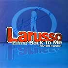 LARUSSO : COME BACK TO ME