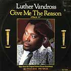 LUTHER VANDROSS : GIVE ME THE REASON  / NEVER TOO MUCH