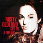 MISTY OLDLAND : GOT ME A FEELING  (GREEN'S FULL LENGTH VERSION)