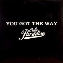 ONLY PARADISE : YOU GOT THE WAY
