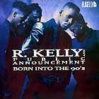 R. KELLY  & PUBLIC ANNOUNCEMENT : BORN INTO THE 90'S