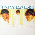 TAMI DAVIS : HOW DO I SAY I'M SORRY