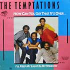 TEMPTATIONS : HOW CAN YOU SAY THAT IT'S OVER