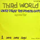 THIRD WORLD : NOW THAT WE FOUND LOVE